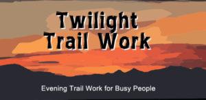 Twilight Trail Work